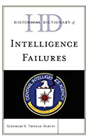Historical Dictionary of Intelligence Failures (Historical Dictionaries of Intelligence and Counterintelligence)