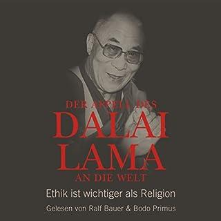 Der Appell des Dalai Lama an die Welt: Ethik ist wichtiger als Religion                   Autor:                                                                                                                                 Franz Alt,                                                                                        Dalai Lama                               Sprecher:                                                                                                                                 Bodo Primus,                                                                                        Ralf Bauer                      Spieldauer: 1 Std. und 10 Min.     89 Bewertungen     Gesamt 4,7