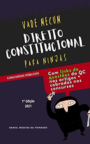 Vade Mecum para Ninjas - Direito Constitucional: Constituição Federal + Legislação Correspondente + Súmulas e Jurisprudência + Anotações + LINKS COM QUESTÕES DE CONCURSO do site QC