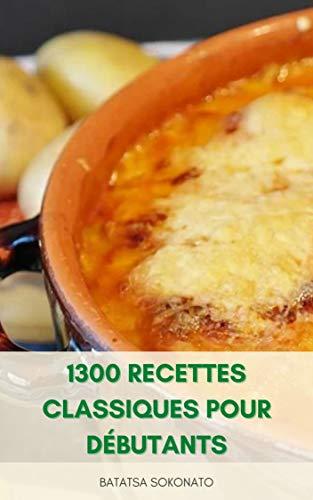 1300 Recettes Classiques Pour Dé...