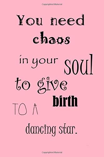 Quote Journal - 21: Journal with quote on it pink - You need chaos in your soul to give birth to a dancing star