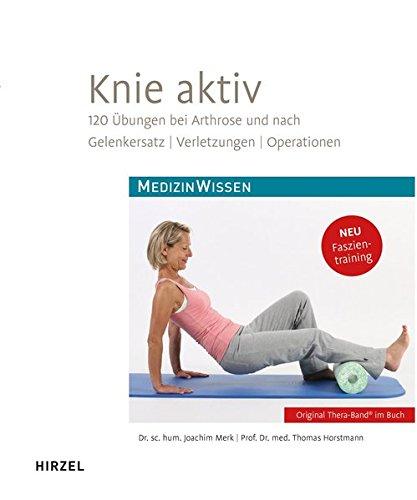 Knie aktiv: 120 Übungen bei Arthrose und nach Gelenkersatz, Verletzungen, Operationen