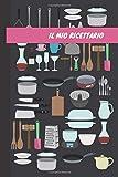 Il Mio Ricettario: Ricettario da Scrivere in Bianco con Indice, Quaderno per Ricette Personalizzabile In italiano, Libro di Cucina