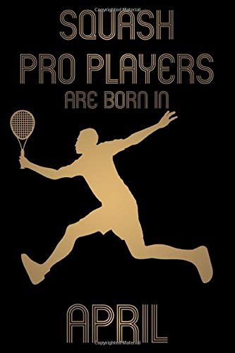 Squash Pro Players are born in April Notebook Birthday Gift Gold Book: Lined Notebook / Journal Gift, 101 Pages, 6x9, Soft Cover, Matte Finish