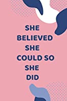 """She believed she could so she did: Pink college ruled , planner publiching world , diary vegan leather notebook , charm ,payper 120 page ( """" 6×9 """" in ) ."""