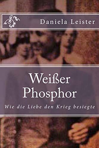 Weißer Phosphor: Wie die Liebe den Krieg besiegte