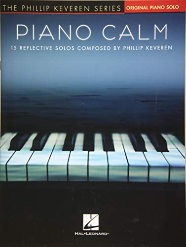 Piano Calm: 15 Reflective Solos Composed by Phillip Keveren (Phillip Keveren: Piano Level Intermediate)