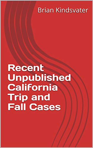 Recent Unpublished California Trip and Fall Cases (English Edition)