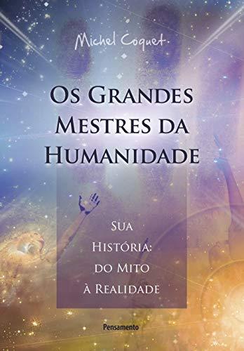 Os Grandes Mestres da Humanidade: Sua História: do Mito à Realidade