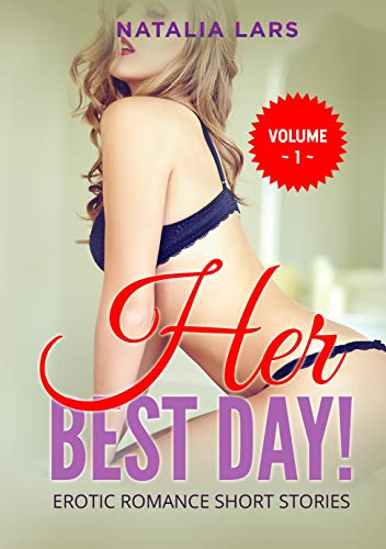 Her Best Day!: Explicit & Forbidden Erotic Hot Sexy Stories for Naughty Adult Box Set Collection (Romantic Story Book 1) (English Edition)