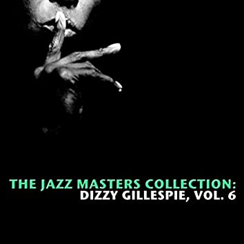 The Jazz Masters Collection: Dizzy Gillespie, Vol. 6