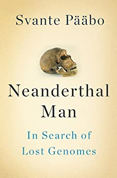 Neanderthal Man: In Search of Lost Genomes by [Svante Pääbo]