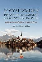 Sosyalizmden Piyasa Ekonomisine Slovenya Ekonomisi; Kralliktan Avrupa Birligi'ne Uzanan Bir Sürec