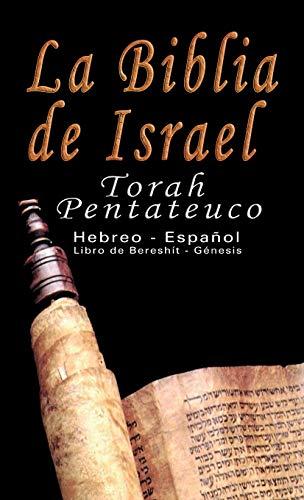La Biblia de Israel: Torah Pentateuco: Hebreo - Español : Libro de Bereshít - Génesis: Torah Pentateuco: Hebreo - Espanol : Libro De Bereshit - Genesis