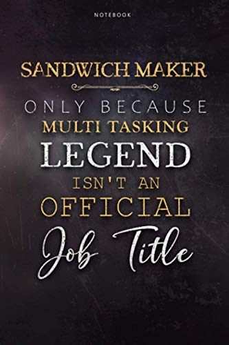 Notebook Journal Sandwich Maker Only Because Multi Tasking Legend Isn't An Official Job Title Working Cover: Planning, Journal, 6x9 inch, Pretty, Daily Journal, 120 Pages, To Do List, Management