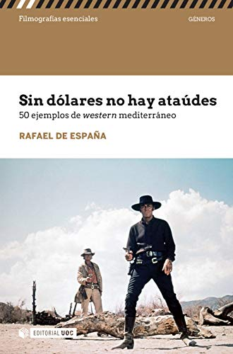 Sin dólares no hay ataúdes. 50 ejemplos del western mediterráneo (Filmografías Esenciales) eBook: de España Renedo, Rafael: Amazon.es: Tienda Kindle