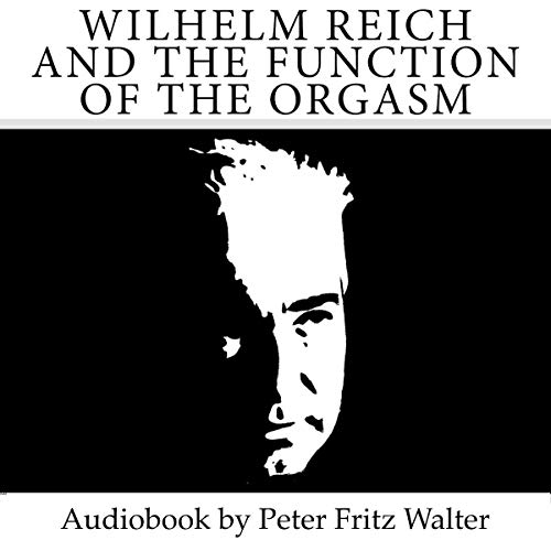 Wilhelm Reich and the Function of the Orgasm audiobook cover art