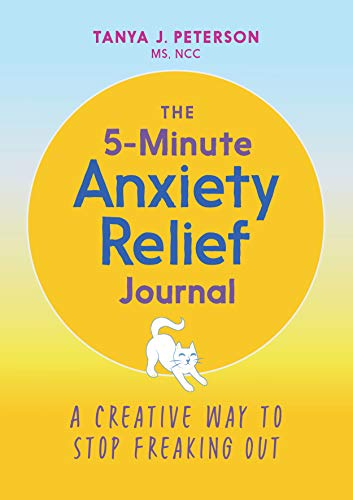 The 5-Minute Anxiety Relief Journal: A Creative Way to Stop Freaking Out