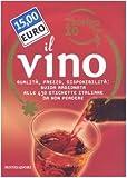 Oggi scelgo io il vino. Qualità, prezzo, disponibilità: guida ragionata alle 430 etichette italiane da non...