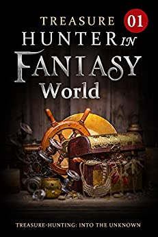 Treasure Hunter in Fantasy World 1: The Supernal Continent (Adventure to be the Strongest LitRPG) by [Mobo Reader, Mythic Dust]