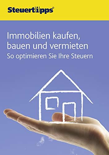 Immobilien kaufen, bauen und vermieten: So optimieren Sie Ihre Steuern