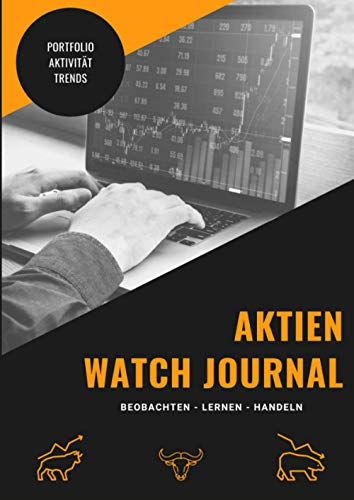 AKTIEN WATCH JOURNAL: Orientierungshilfe für Anfänger und Einsteiger im Aktienmarkt. Mit praktischen Vorlagen: Beobachten - Lernen - Handeln.: Aktien im Überblick - mehr Erfolg beim Investieren.