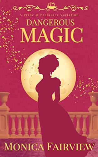 Dangerous Magic: A Pride & Prejudice Variation (Mr. Darcy's Magic Book 1) by [Monica Fairview]