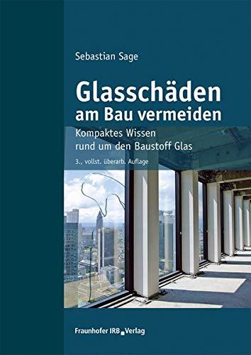 Glasschäden am Bau vermeiden.: Kompaktes Wissen rund um den Baustoff Glas.