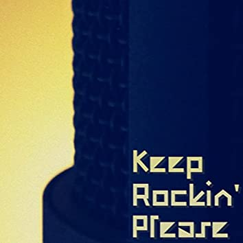 Keep Rockin' Please