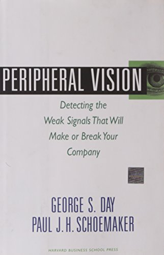 Peripheral Vision: Detecting the Weak Signals That Will Make or Break Your Company by George S. Day (2006-05-01)