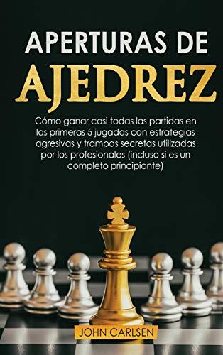 Aperturas de Ajedrez: Cómo ganar casi todas las partidas en los primeros...