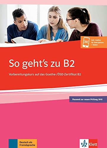 So geht's zu B2: Übungsbuch passend zur neuen Prüfung 2019. Vorbereitungskurs auf das Goethe-/ÖSD-Zertifikat B2. Buch + Onlineangebot
