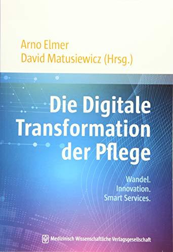 Die Digitale Transformation der Pflege: Wandel. Innovation. Smart Services.