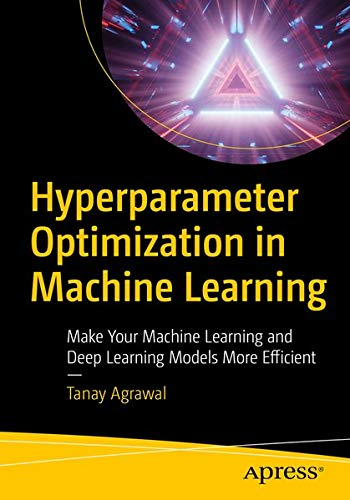 Hyperparameter Optimization in Machine Learning: Make Your Machine Learning and Deep Learning Models More Efficient