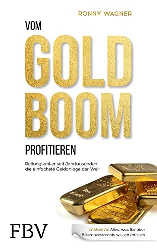 Vom Goldboom profitieren: Rettungsanker seit Jahrtausenden – Die einfachste Geldanlage der Welt