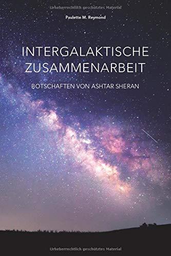 Intergalaktische Zusammenarbeit: Botschaften von Ashtar Sheran (Lichte Botschaften)