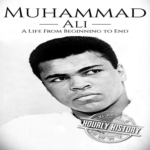 Muhammad Ali: A Life from Beginning to End                   By:                                                                                                                                 Hourly History                               Narrated by:                                                                                                                                 Matthew J. Chandler-Smith                      Length: 56 mins     Not rated yet     Overall 0.0