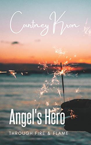Front cover for the book Angel's Hero: Through Fire & Flame by Courtney Kron