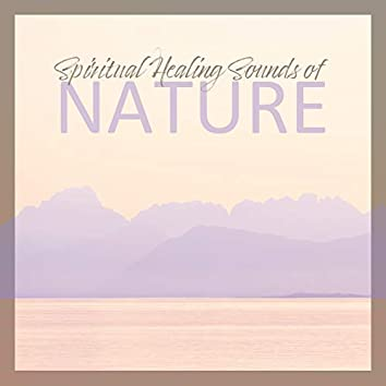 Spiritual Healing Sounds of Nature: Top 15 Relaxing Sounds New Age, Mother Nature, Gentle Instrumental Melodies