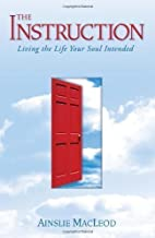 By Ainslie MacLeod - Instruction: Living the Life Your Soul Intended
