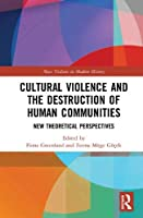 Cultural Violence and the Destruction of Human Communities: New Theoretical Perspectives (Mass Violence in Modern History)