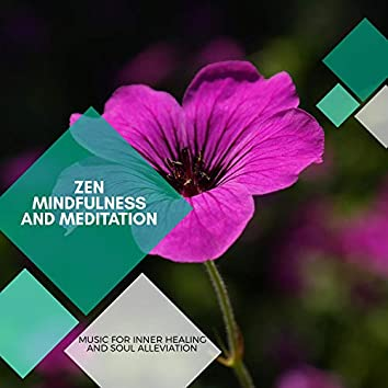 Zen Mindfulness And Meditation - Music For Inner Healing And Soul Alleviation