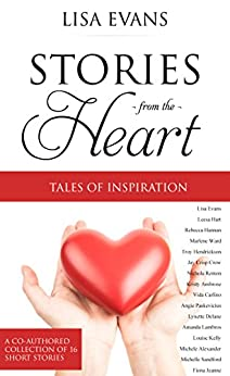 Stories From The Heart: Tales of Inspiration a collection of true short stories by [Lisa Evans, Leesa Hart, Angie Paskevicius, Marlene Ward, Michelle Sandford, Jay Crisp Crow, Nichola Renton, Kristy Ambrose, Vida Carlino, Alexander Michele]