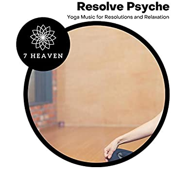 Resolve Psyche - Yoga Music For Resolutions And Relaxation