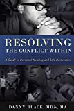 Resolving the Conflict Within: A Guide to Personal Healing and Life Restoration