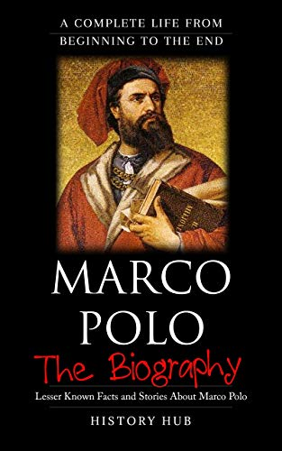 Marco Polo: The Biography (A Complete Life from Beginning to the End) (English...
