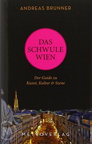 Das schwule Wien: Der Guide zu Kunst, Kultur & Szene