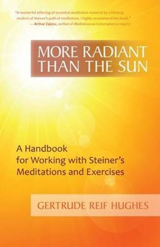 More Radiant Than the Sun: A Handbook for Working with Steiner's Meditations and Exercises