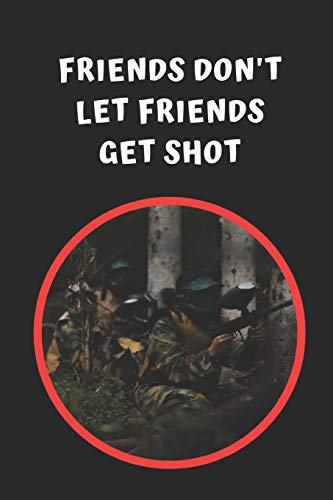 Friends Don't Let Friends Get Shot: Paintball Themed Novelty Lined Notebook / Journal To Write In Perfect Gift Item (6 x 9 inches)