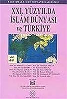 XXI. Yüzyilda Islam Dünyasi ve Türkiye